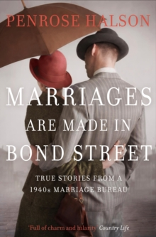 Marriages are Made in Bond Street : True Stories from a 1940s Marriage Bureau, Paperback Book