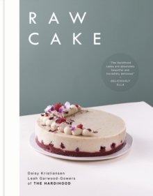Raw Cake : 100 Beautiful, Nutritious and Indulgent Raw Sweets, Treats and Elixirs, Hardback Book