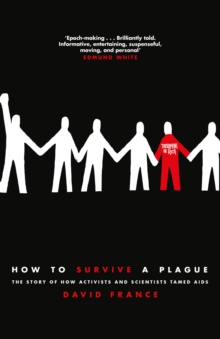 How to Survive a Plague : The Story of How Activists and Scientists Tamed AIDS, Hardback Book