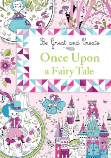 Be Great and Create: Once Upon a Fairy Tale