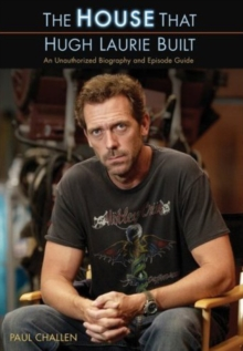 The House That Hugh Laurie Built : An Unauthorized Biography and Episode Guide, Paperback Book