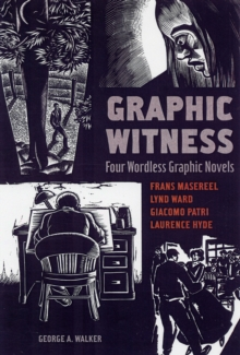 Graphic Witness : Four Wordless Graphic Novels, Paperback Book