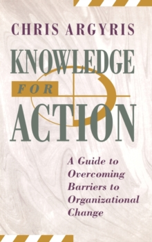 Knowledge for Action : Guide to Overcoming Barriers to Organizational Change, Hardback Book