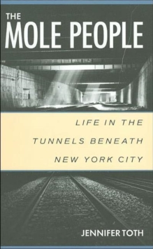 The Mole People : Life in the Tunnels Beneath New York City, Paperback Book