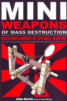 Miniweapons of Mass Destruction : Build Implements of Spitball Warfare, Paperback Book