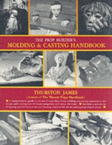 The Prop Builder's Moulding and Casting Handbook, Paperback Book