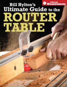 Bill Hylton's Ultimate Guide to the Router Table, Paperback Book