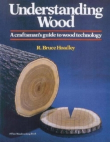 Understanding Wood : A Craftsman's Guide to Wood Technology, Hardback Book