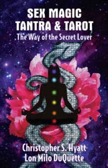 Sex Magic, Tantra and Tarot : The Way of the Secret Lover, Paperback Book