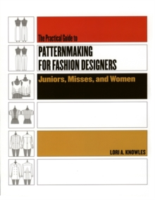 The Practical Guide To Patternmaking For Fashion Designers : Juniors, Misses, and Women, Paperback Book