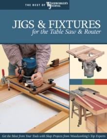 Jigs and Fixtures for the Table Saw and Router, Paperback Book