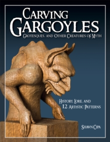 Carving Gargoyles, Grotesques, and Other Creatures of Myth, Paperback Book