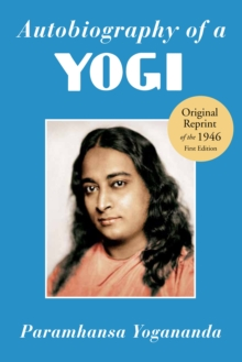 Autobiography of a Yogi : Reprint of the Philosophical Library 1946 First Edition, Paperback Book