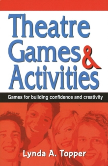 Theatre Games and Activities : Games for Building Confidence and Creativity, Paperback Book