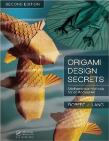 Origami Design Secrets : Mathematical Methods for an Ancient Art, Paperback Book