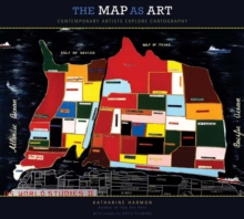The Map as Art : Contemporary Artists Explore Cartography, Paperback Book