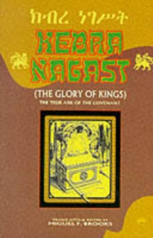 Kebra Nagast (the Glory Of Kings) : The True Ark of the Covenant, Paperback Book