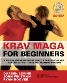 Krav Maga for Beginners : A Step-by-Step Guide to the World's Easiest-to-Learn, Most-Effective Fitness and Fighting Program, Paperback Book