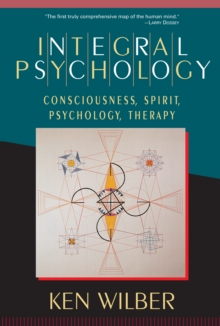 Integral Psychology : Consciousness, Spirit, Psychology, Therapy, Paperback Book