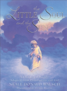Little Soul and the Sun : A Childrens Parable, Hardback Book