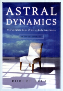 Astral Dynamics : The Complete Book of out-of-Body Experiences, Paperback Book