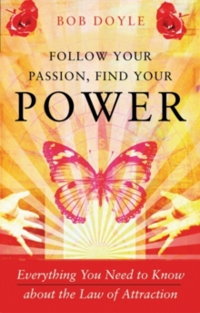Follow Your Passion, Find Your Power : Everything You Need to Know About the Law of Attraction, Paperback Book