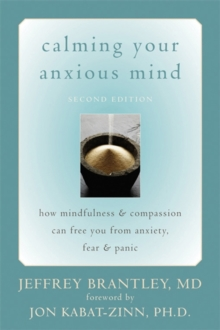 Calming Your Anxious Mind : How Mindfulness and Compassion Can Free You from Anxiety, Fear, and Panic, Paperback Book