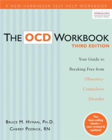 The OCD Workbook : Your Guide to Breaking Free from Obsessive-Compulsive Disorder, 3rd Edition, Paperback Book