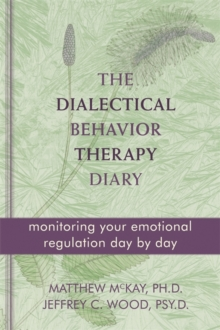 Dialectical Behavior Therapy Diary : Monitoring Your Emotional Regulation Day by Day, Paperback Book