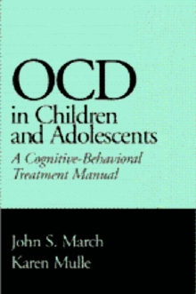 Obsessive Compulsive Disorder in Children and Adolescents : A Cognitive-behavioral Treatment Manual, Hardback Book