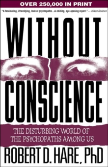 Without Conscience : The Disturbing World of the Psychopaths among Us, Paperback Book
