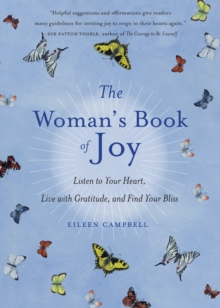 The Woman's Book of Joy : Listen to Your Heart, Live with Gratitude, and Find Your Bliss, Paperback Book