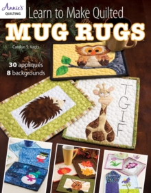 Learn to Make Quilted Mug Rugs : 30 Appliques 8 Backgrounds, Paperback Book