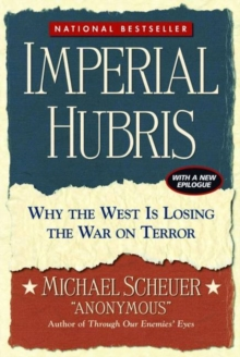 Imperial Hubris : Why the West Is Losing the War on Terror, Paperback Book