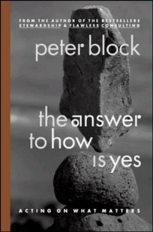 The Answer to How is Yes: Stop Looking for Help in All the Wrong Places : Acting on What Matters, Paperback Book