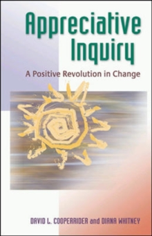 Appreciative Inquiry : A Positive Revolution in Change, Paperback Book