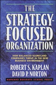 The Strategy-Focused Organization : How Balanced Scorecard Companies Thrive in the New Business Environment, Hardback Book