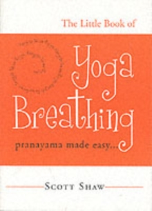 The Little Book of Yoga Breathing : Pranayama Made Easy, Paperback Book