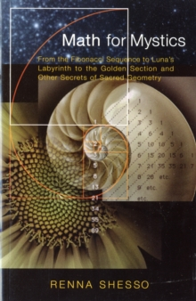 Math for Mystics : From the Fibonacci Sequence to Luna's Labyrinth to the Golden Section and Other Secrets of Sacred Geometry, Paperback Book