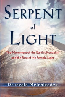 Serpent of Light : Beyond 2012: the Movement of the Earth's Kundalini and the Rise of the Female Light, Paperback Book