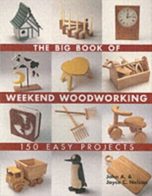 The Big Book of Weekend Woodworking : 150 Easy Projects, Paperback Book