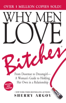 Why Men Love Bitches : From Doormat to Dreamgirl-A Woman's Guide to Holding Her Own in a Relationship, Paperback Book