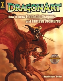 DragonArt : How to Draw Fantastic Dragons and Fantasy Creatures, Paperback Book