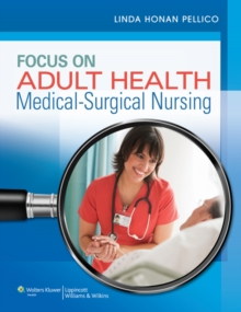 Focus on Adult Health : Medical-Surgical Nursing, Hardback Book