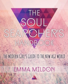 The Soul Searcher's Handbook: A Modern Girl's Guide to the New Age World, Paperback Book