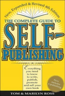 The Complete Guide to Self-Publishing : Everything You Need to Know to Write, Publish and Sell Your Own Book, Paperback Book