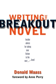 Writing the Breakout Novel : Winning Advice from a Top Agent and His Best-selling Client, Paperback Book