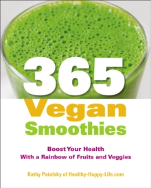 365 Vegan Smoothies : Boost Your Health with a Rainbow of Fruits and Veggies, Paperback Book