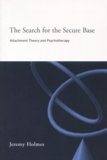 The Search for the Secure Base : Attachment Theory and Psychotherapy, Paperback Book