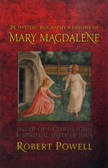 The Mystery, Biography and Destiny of Mary Magdalene : Sister of Lazarus John and Spiritual Sister of Jesus, Paperback Book